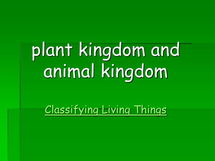 plant kingdom and animal kingdom