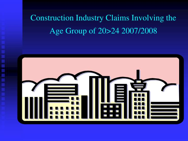 Construction Industry Claims Involving the Age Group of 20>24 2007/2008