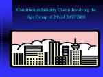 construction industry claims involving the age group of 20 24 2007 2008