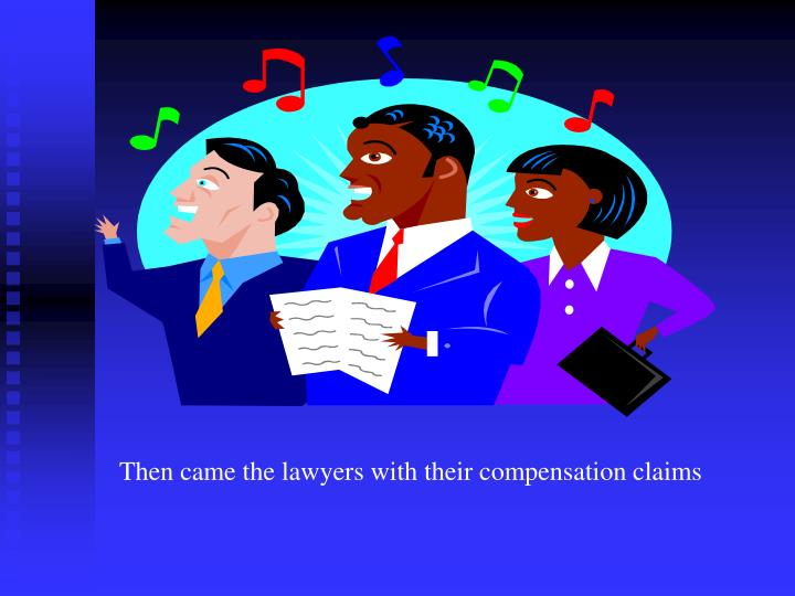 Then came the lawyers with their compensation claims
