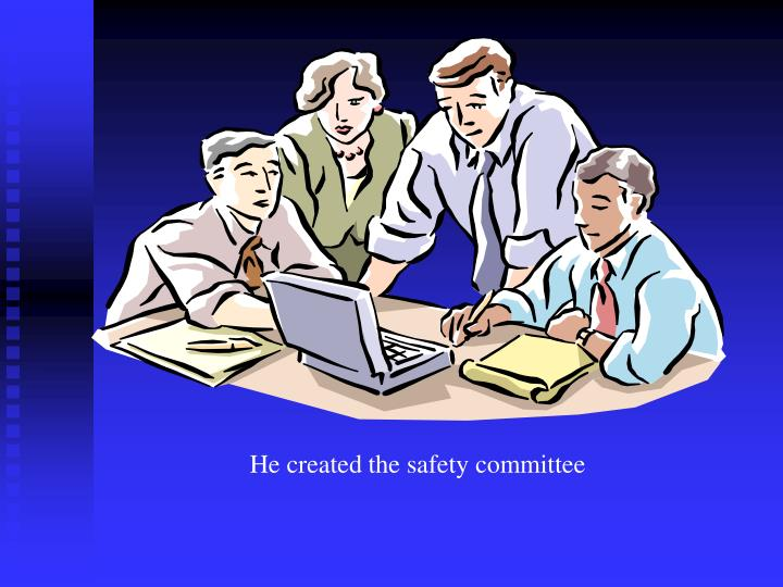 He created the safety committee