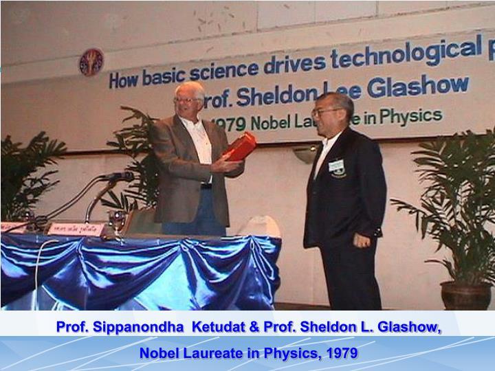 Prof. Sippanondha  Ketudat & Prof. Sheldon L. Glashow,