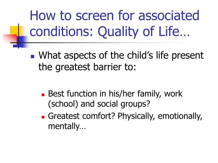 How to screen for associated conditions: Quality of Life…