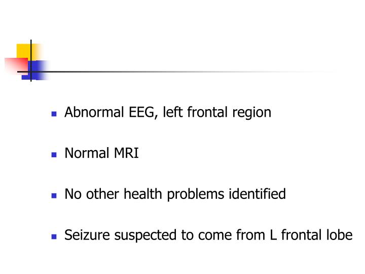 Abnormal EEG, left frontal region