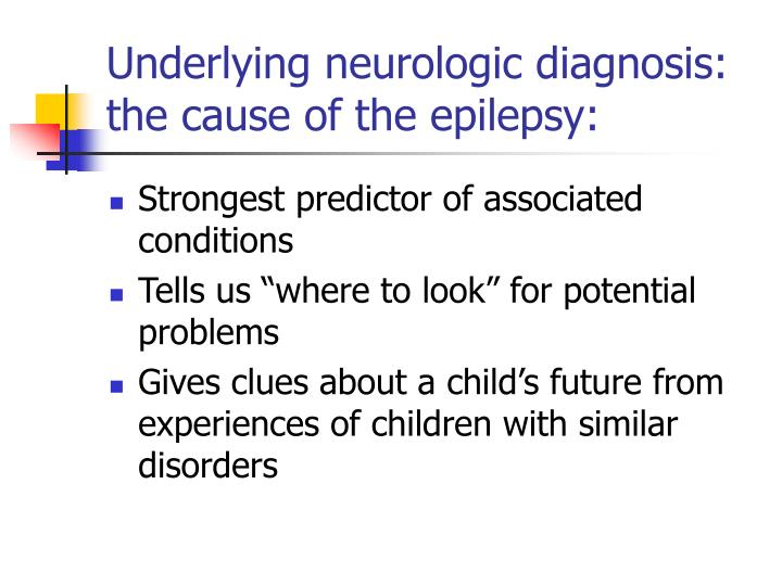 Underlying neurologic diagnosis: the cause of the epilepsy: