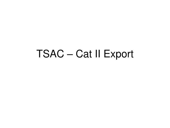TSAC – Cat II Export