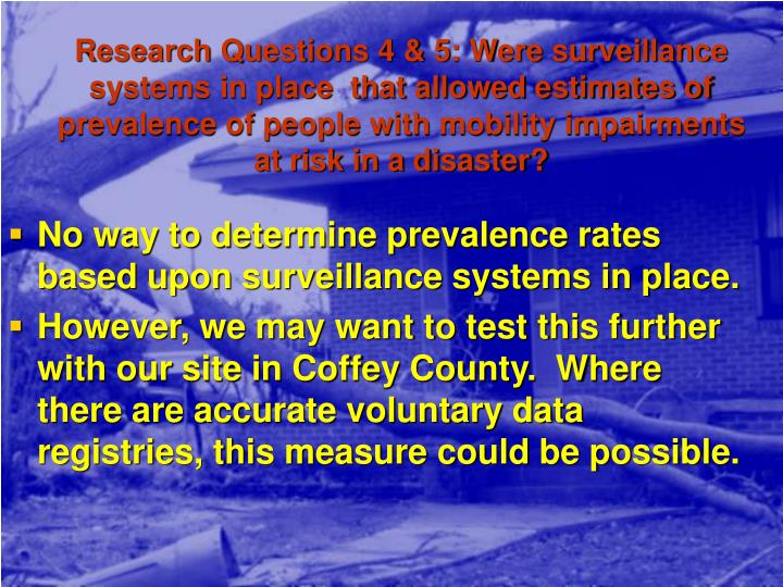 Research Questions 4 & 5: Were surveillance systems in place  that allowed estimates of prevalence of people with mobility impairments at risk in a disaster?