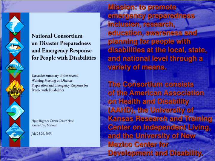 Mission: to promote emergency preparedness inclusion, research, education, awareness and