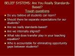 belief systems are you really standards based tough questions
