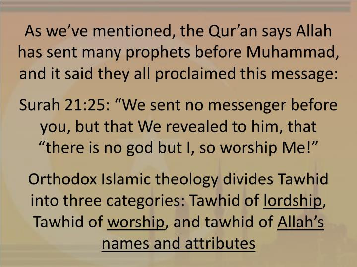 As we've mentioned, the Qur'an says Allah has sent many prophets before Muhammad, and it said they all proclaimed this message: