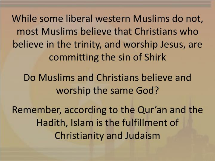 While some liberal western Muslims do not, most Muslims believe that Christians who believe in the trinity, and worship Jesus, are committing the sin of Shirk