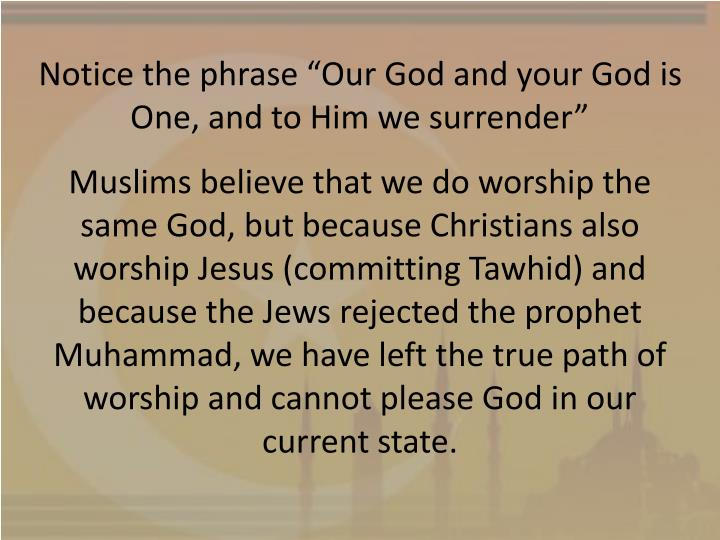 "Notice the phrase ""Our God and your God is One, and to Him we surrender"""