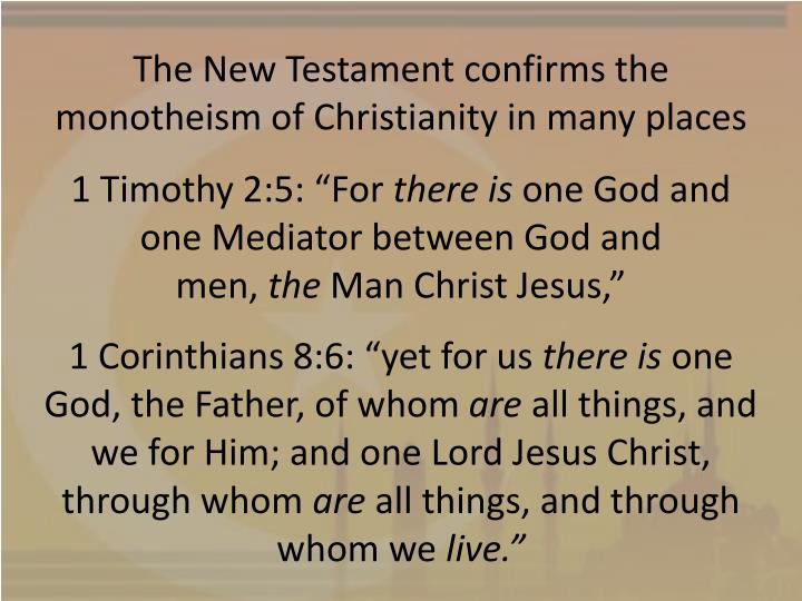 The New Testament confirms the monotheism of Christianity in many places