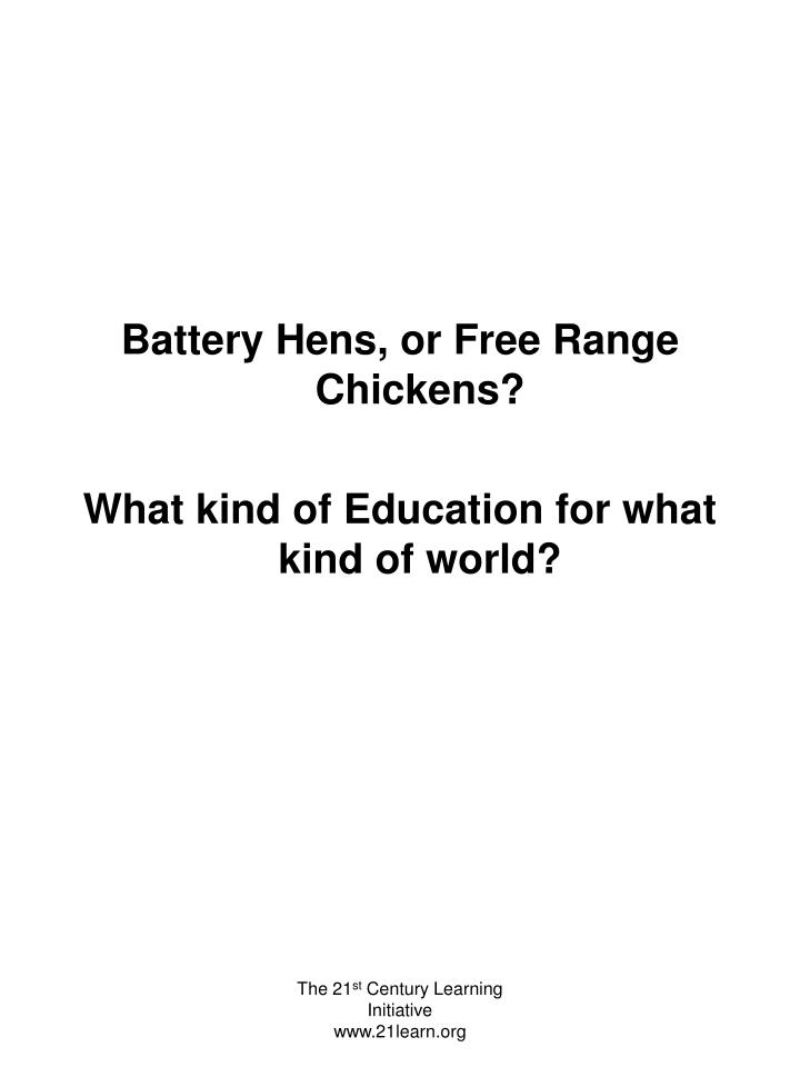 Battery Hens, or Free Range Chickens?