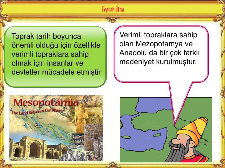Verimli topraklara sahip olan Mezopotamya ve Anadolu da bir çok farklı medeniyet kurulmuştur.