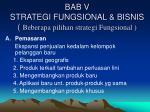 bab v strategi fungsional bisnis beberapa pilihan strategi fungsional