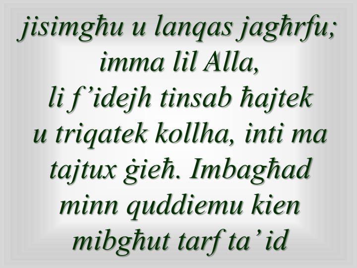 jisimgħu u lanqas jagħrfu; imma lil Alla,