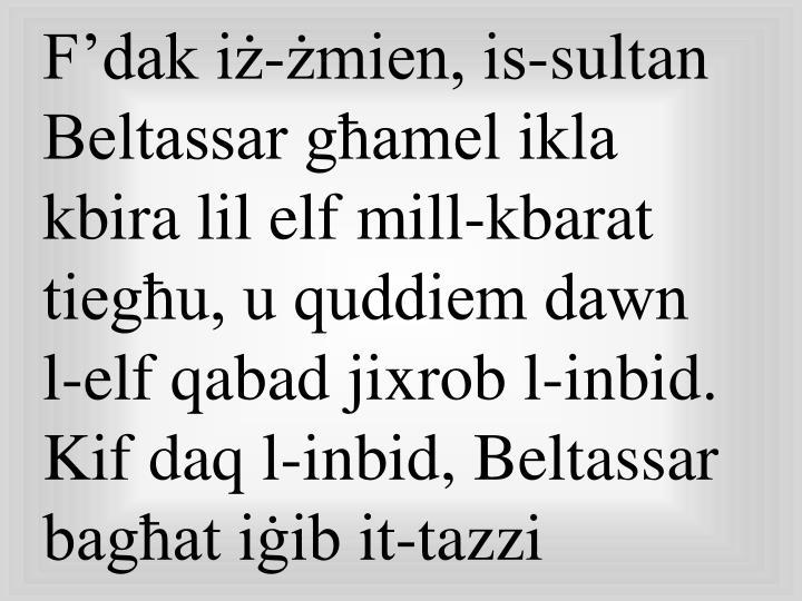 F'dak iż-żmien, is-sultan Beltassar għamel ikla kbira lil elf mill-kbarat tiegħu, u quddiem dawn