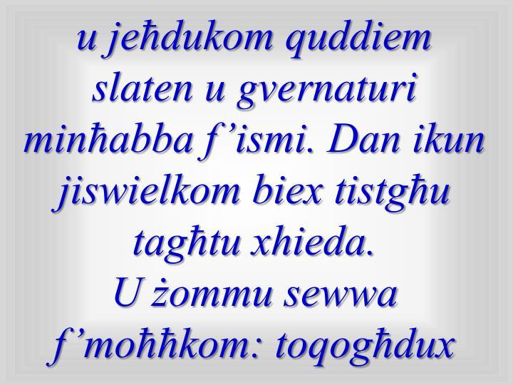 u jeħdukom quddiem slaten u gvernaturi minħabba f'ismi. Dan ikun jiswielkom biex tistgħu tagħtu xhieda.