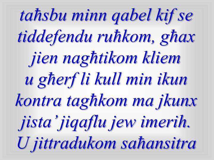 taħsbu minn qabel kif se tiddefendu ruħkom, għax jien nagħtikom kliem