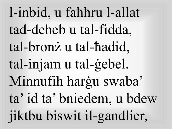 l-inbid, u faħħru l-allat tad-deheb u tal-fidda,