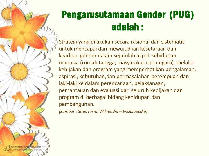 Pengarusutamaan Gender  (PUG) adalah :
