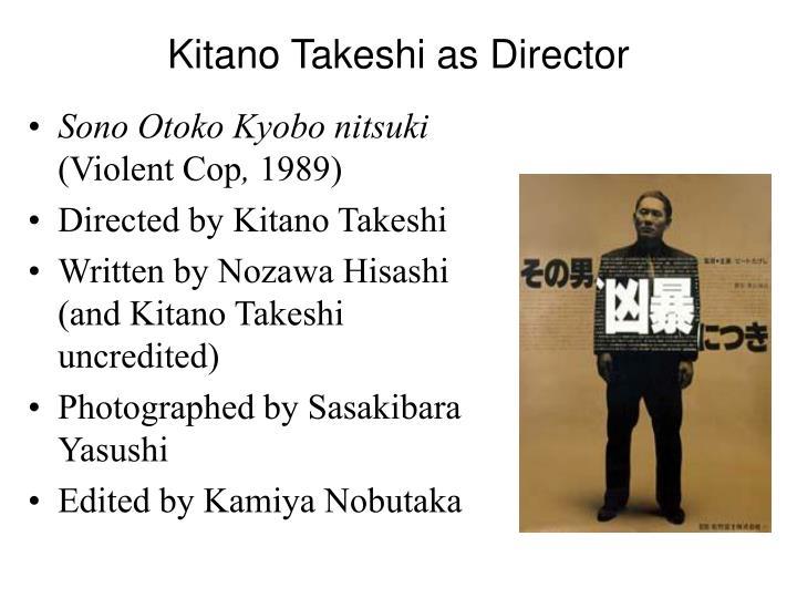 Kitano Takeshi as Director