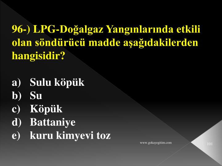 96-) LPG-Doğalgaz Yangınlarında etkili olan söndürücü madde aşağıdakilerden hangisidir?