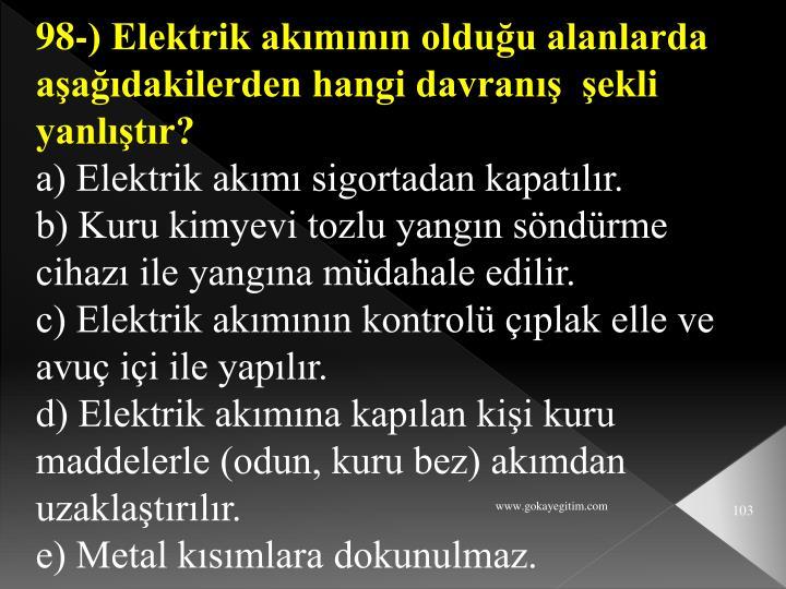 98-) Elektrik akımının olduğu alanlarda aşağıdakilerden hangi davranış  şekli yanlıştır?