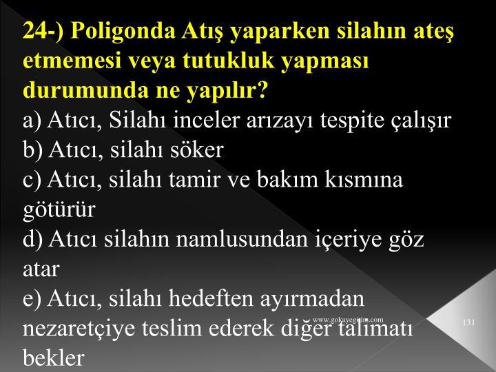 24-) Poligonda Atış yaparken silahın ateş etmemesi veya tutukluk yapması durumunda ne yapılır?