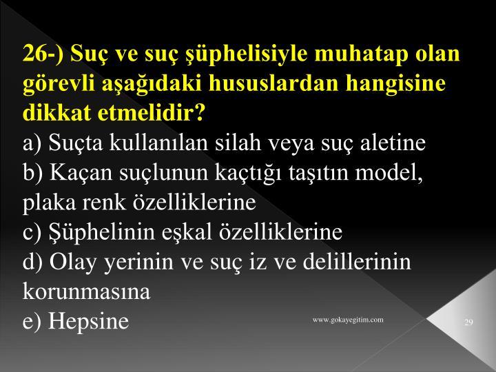 26-) Suç ve suç şüphelisiyle muhatap olan görevli aşağıdaki hususlardan hangisine dikkat etmelidir?