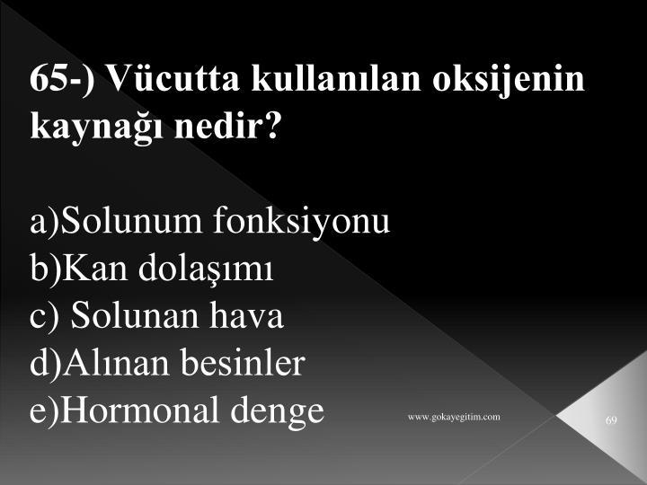 65-) Vücutta kullanılan oksijenin kaynağı nedir?