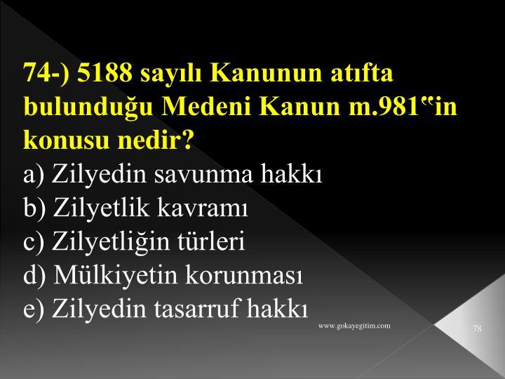 """74-) 5188 sayılı Kanunun atıfta bulunduğu Medeni Kanun m.981""""in konusu nedir?"""