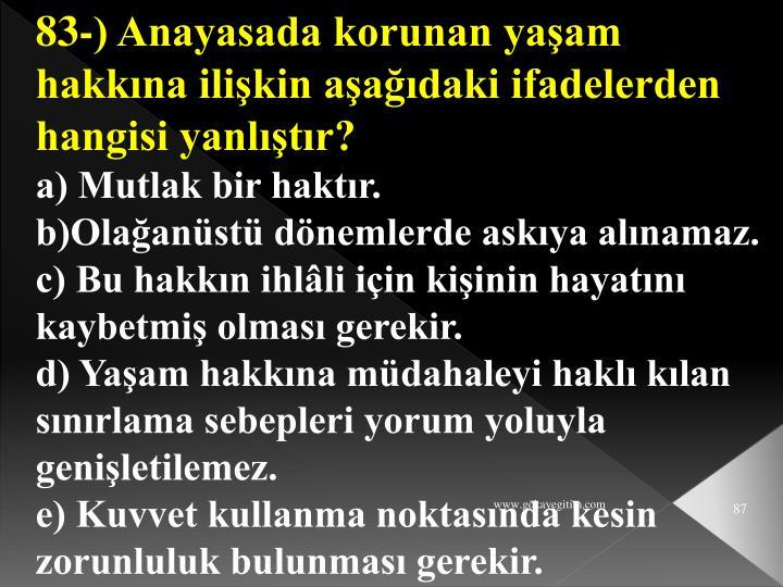 83-) Anayasada korunan yaşam hakkına ilişkin aşağıdaki ifadelerden hangisi yanlıştır?