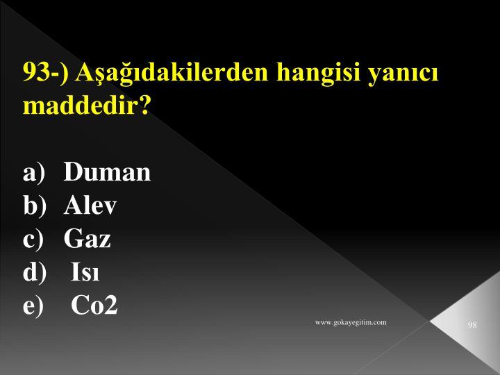 93-) Aşağıdakilerden hangisi yanıcı maddedir?