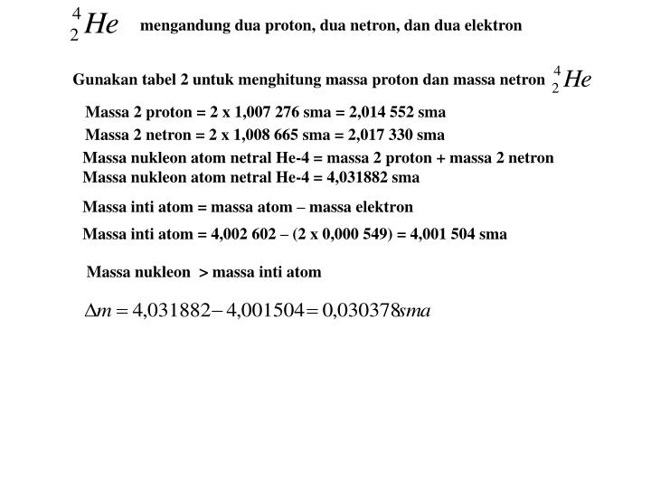 mengandung dua proton, dua netron, dan dua elektron