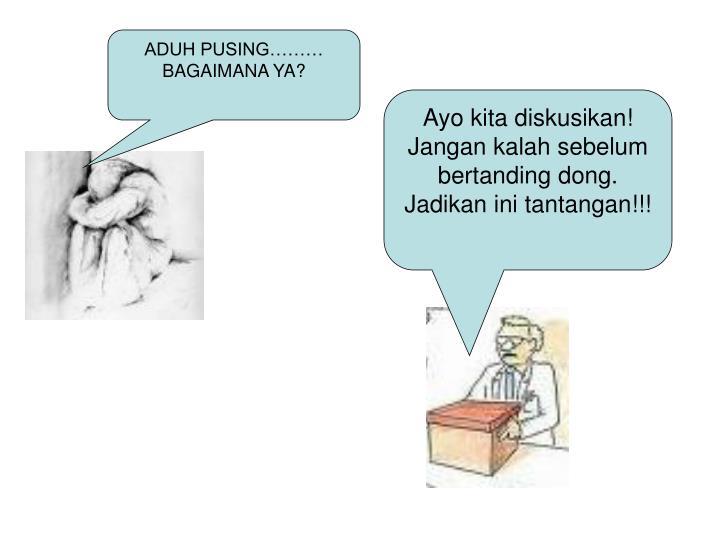 ADUH PUSING………