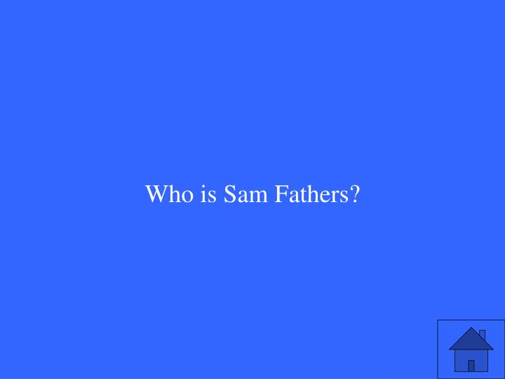 Who is Sam Fathers?