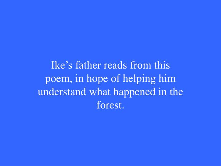 Ike's father reads from this poem, in hope of helping him understand what happened in the forest.