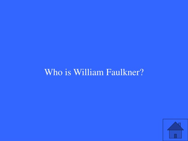 Who is William Faulkner?