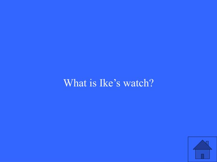 What is Ike's watch?