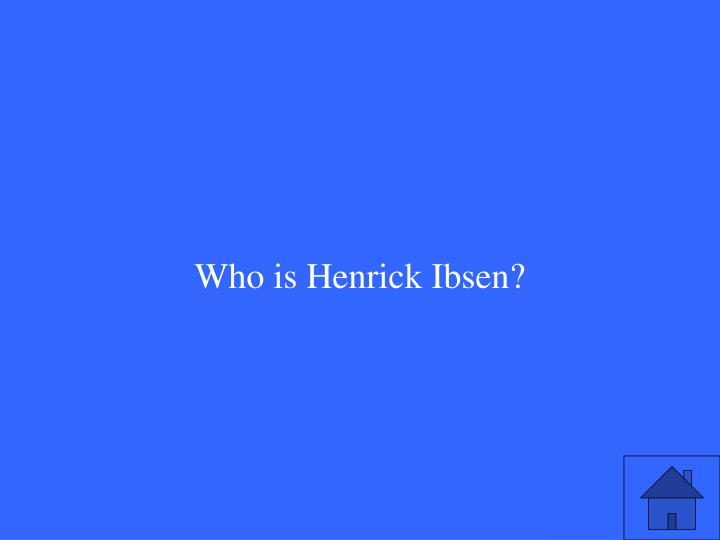 Who is Henrick Ibsen?