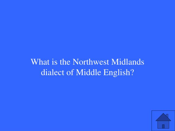 What is the Northwest Midlands dialect of Middle English?
