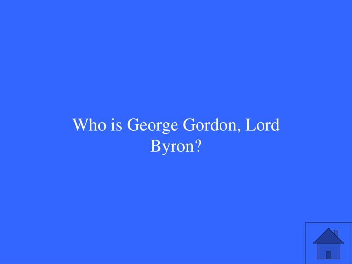 Who is George Gordon, Lord Byron?