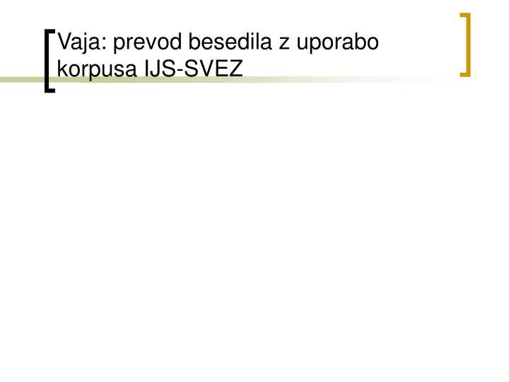 Vaja: prevod besedila z uporabo korpusa IJS-SVEZ