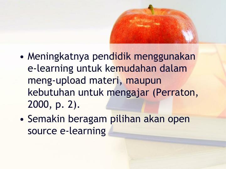 Meningkatnya pendidik menggunakan e-learning untuk kemudahan dalam meng-upload materi, maupun kebutuhan untuk mengajar (Perraton, 2000, p. 2).