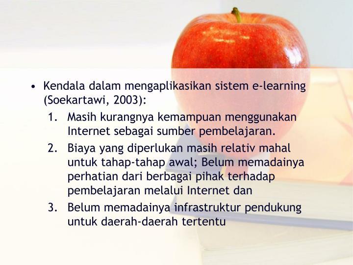 Kendala dalam mengaplikasikan sistem e‐learning (Soekartawi, 2003):