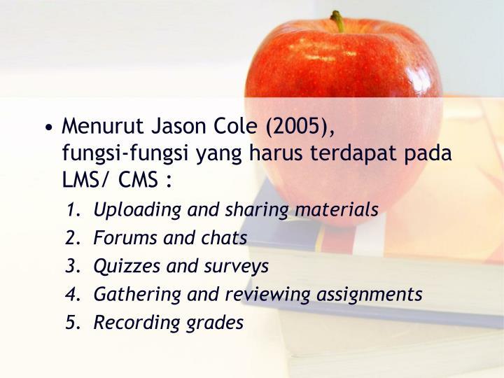 Menurut Jason Cole (2005), fungsi‐fungsi yang harus terdapat pada LMS/ CMS :