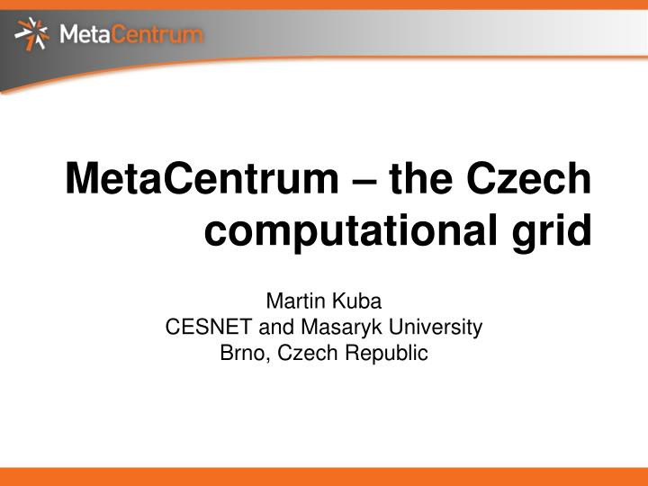 Metacentrum the czech computational grid