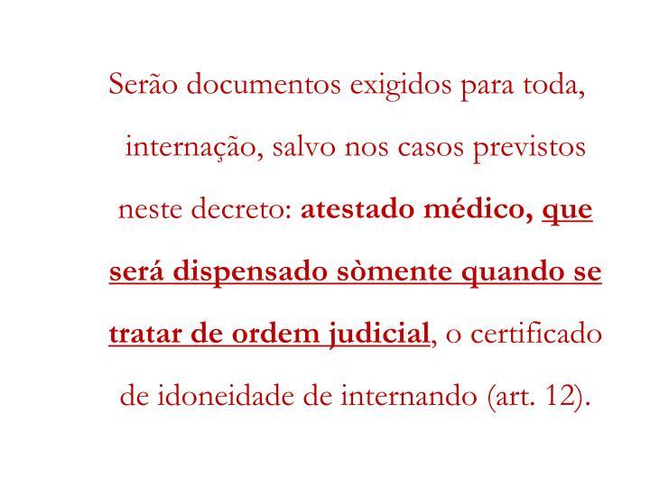 Serão documentos exigidos para toda, internação, salvo nos casos previstos neste decreto: